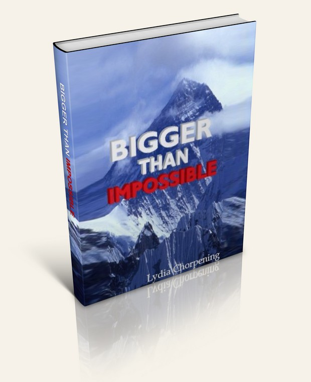Bigger than Impossible: Keys to Experiencing the Impossible through God (By: Lydia Chorpening)